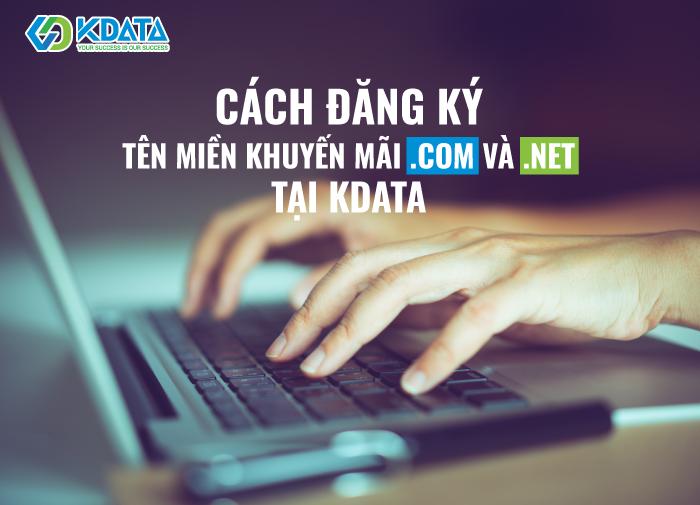 Đơn giản với các bước đăng ký tên miền khuyến mãi .COM và .NET tại KDATA